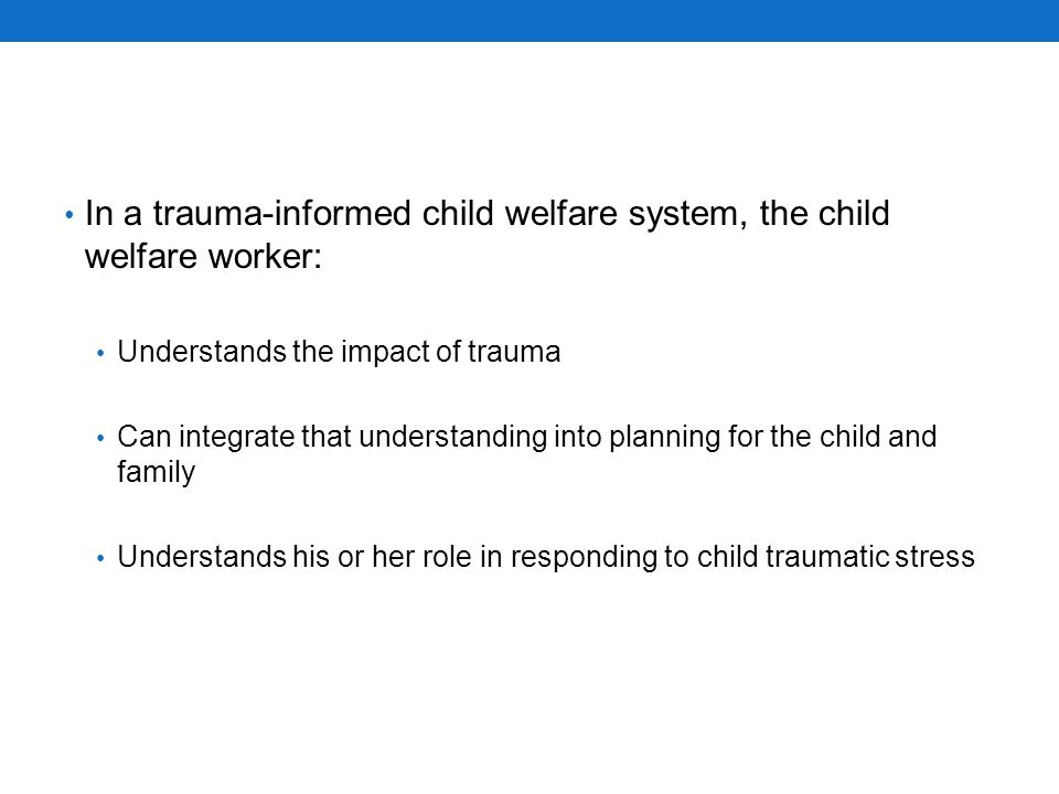 In a trauma-informed child welfare system, the child welfare worker: