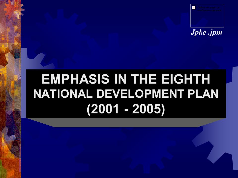 EMPHASIS IN THE EIGHTH NATIONAL DEVELOPMENT PLAN (2001 - 2005)