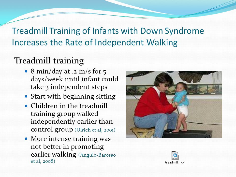 Treadmill Training of Infants with Down Syndrome Increases the Rate of Independent Walking