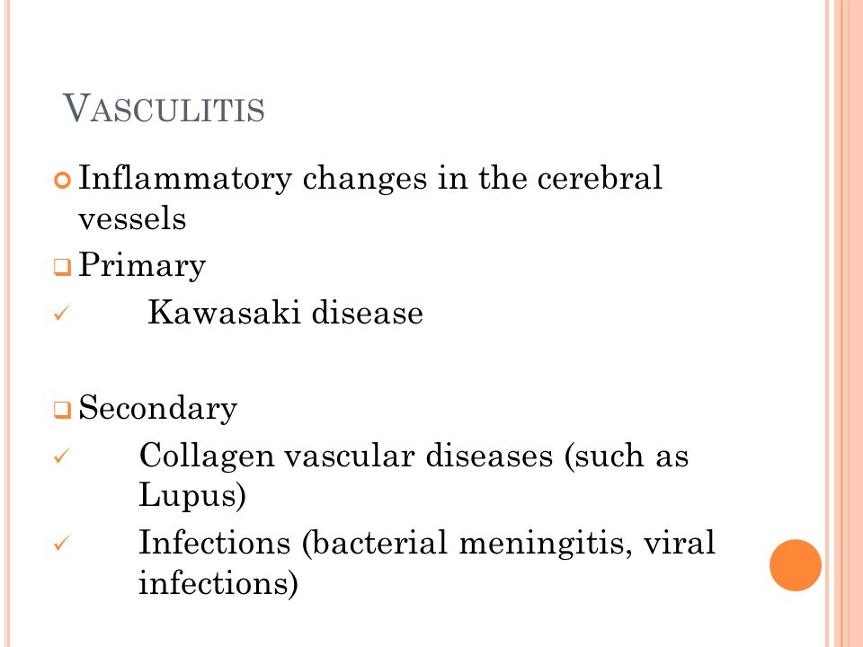 Vasculitis Inflammatory changes in the cerebral vessels Primary