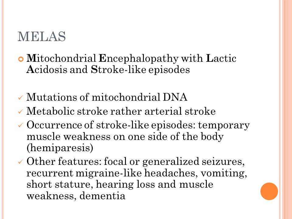 MELAS Mitochondrial Encephalopathy with Lactic Acidosis and Stroke-like episodes. Mutations of mitochondrial DNA.