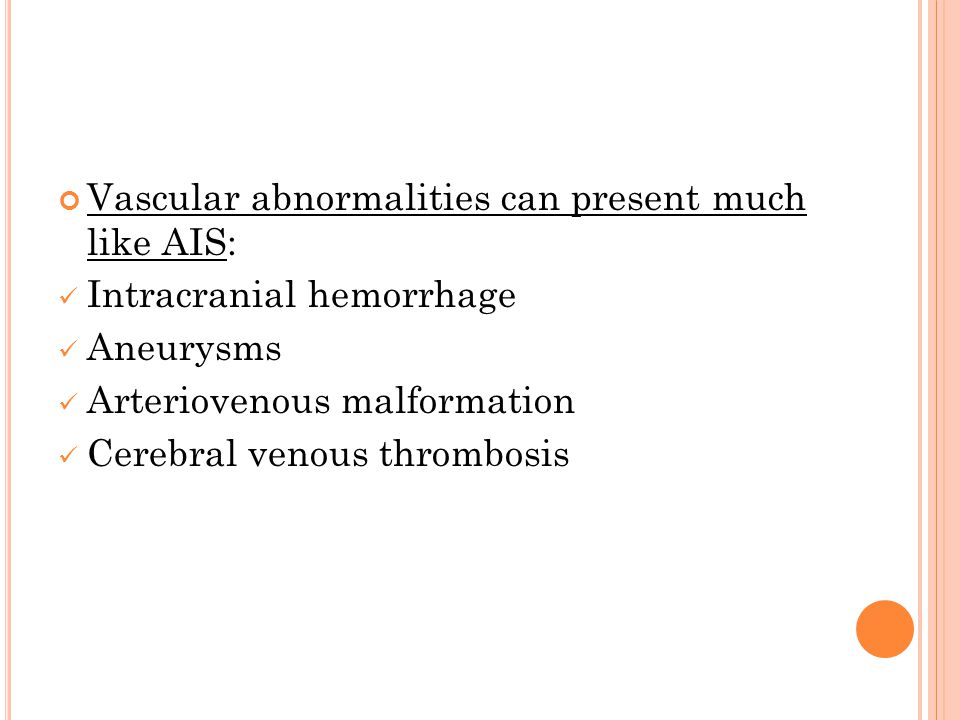 Vascular abnormalities can present much like AIS: