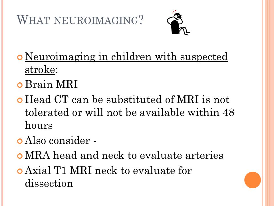 What neuroimaging Neuroimaging in children with suspected stroke: