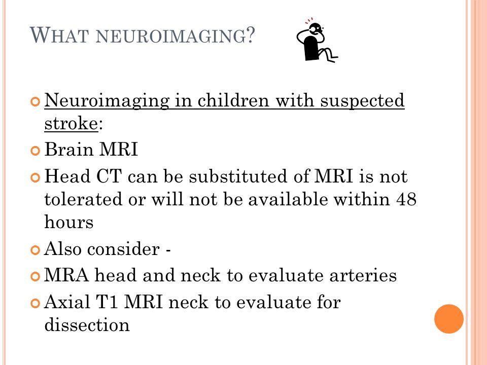 What neuroimaging Neuroimaging in children with suspected stroke: