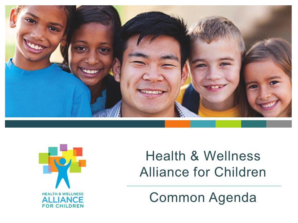 Health & Wellness Alliance for Children Common Agenda