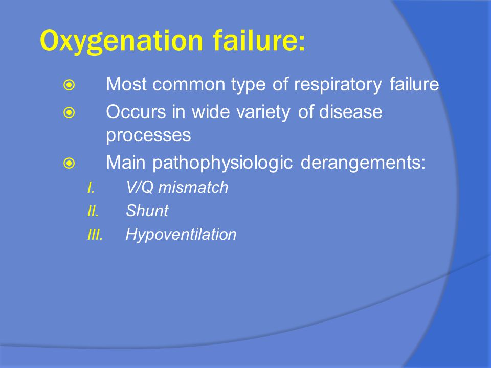 Oxygenation failure: Most common type of respiratory failure