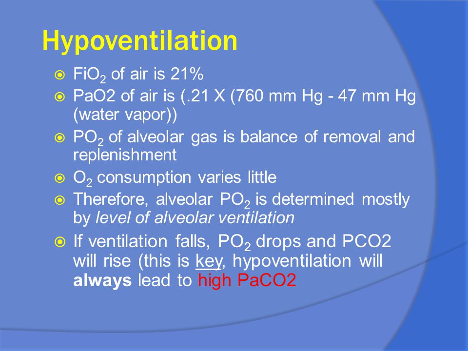 Hypoventilation FiO2 of air is 21% PaO2 of air is (.21 X (760 mm Hg - 47 mm Hg (water vapor))
