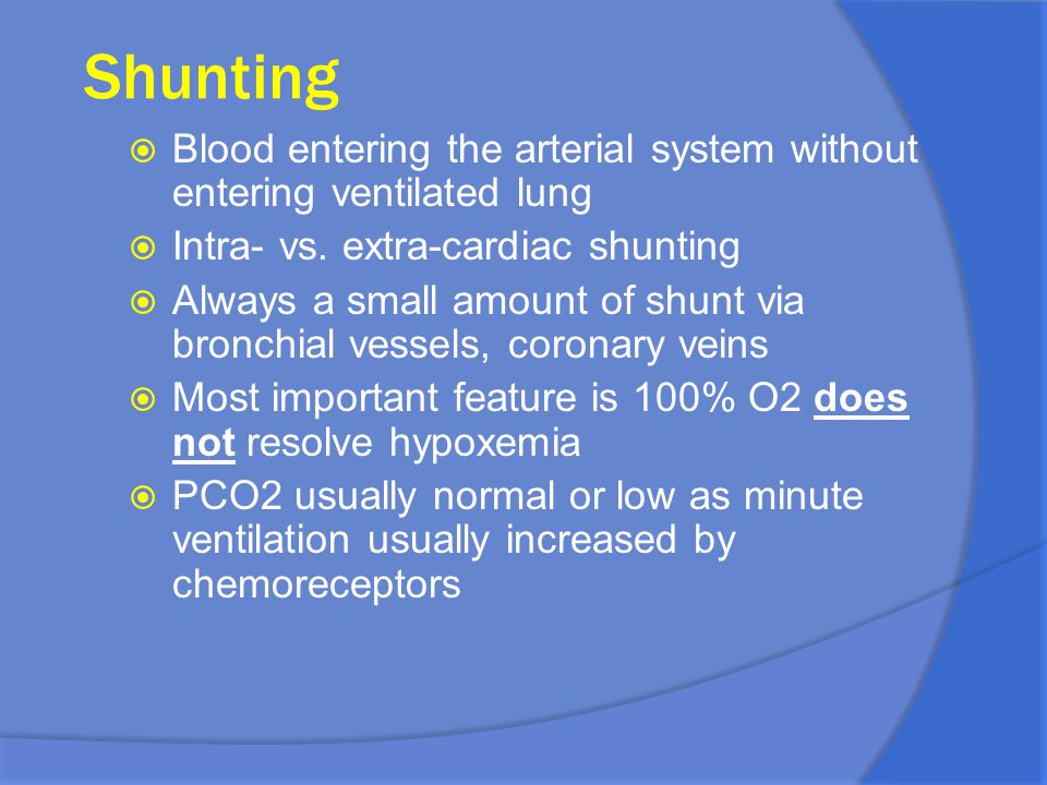 Shunting Blood entering the arterial system without entering ventilated lung. Intra- vs. extra-cardiac shunting.