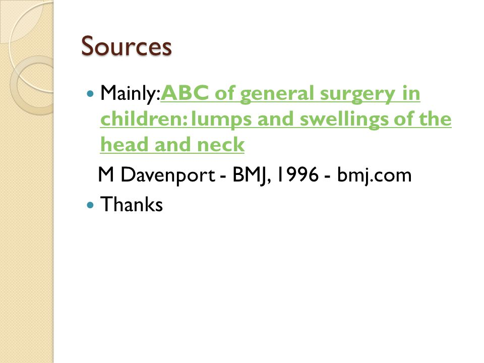 Sources Mainly:ABC of general surgery in children: lumps and swellings of the head and neck. M Davenport - BMJ, 1996 - bmj.com.