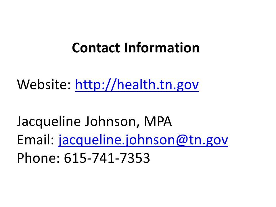 Contact Information Website: http://health.tn.gov Jacqueline Johnson, MPA Email: jacqueline.johnson@tn.gov Phone: 615-741-7353