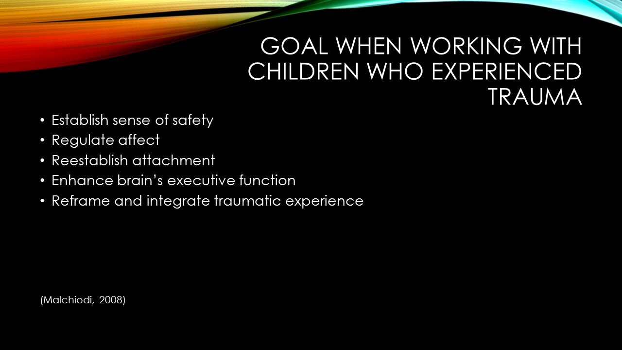 Goal when working with children who experienced trauma