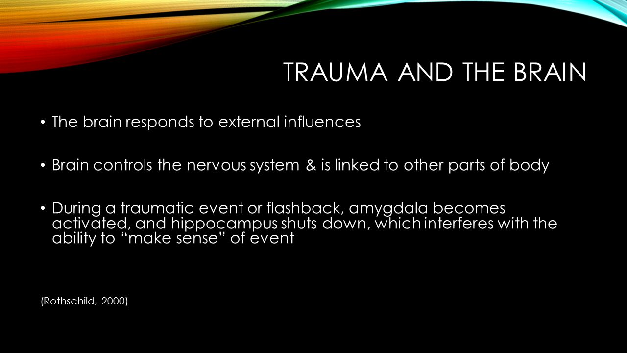 Trauma and the brain The brain responds to external influences