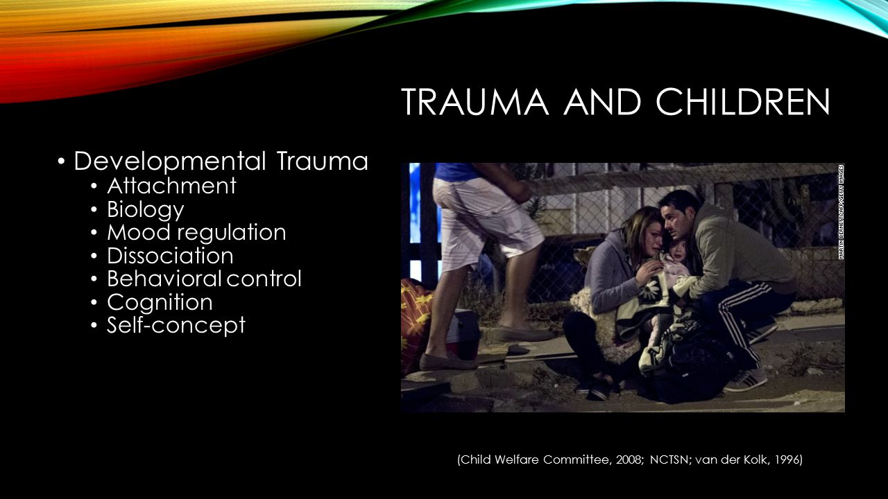 TRAUMA AND CHILDREN Developmental Trauma Attachment Biology