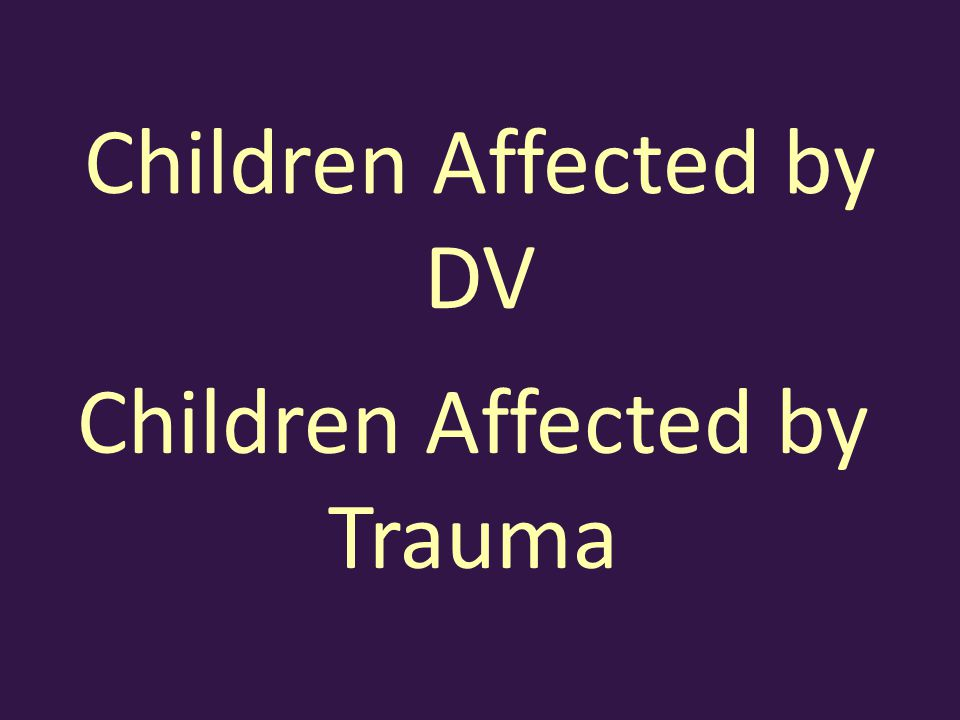 Children Affected by DV