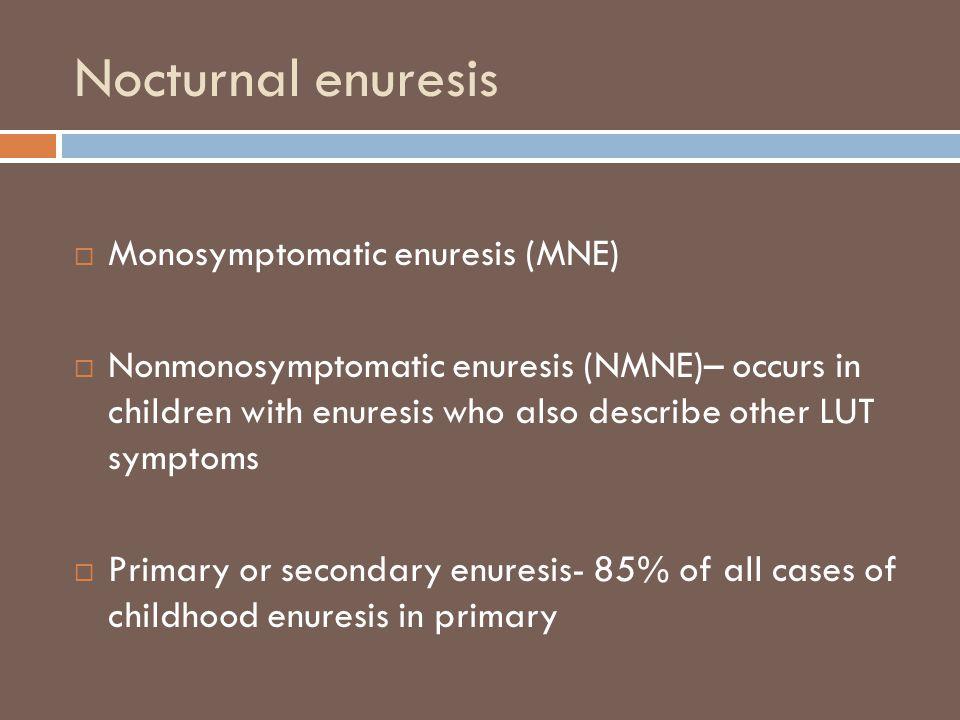 Nocturnal enuresis Monosymptomatic enuresis (MNE)