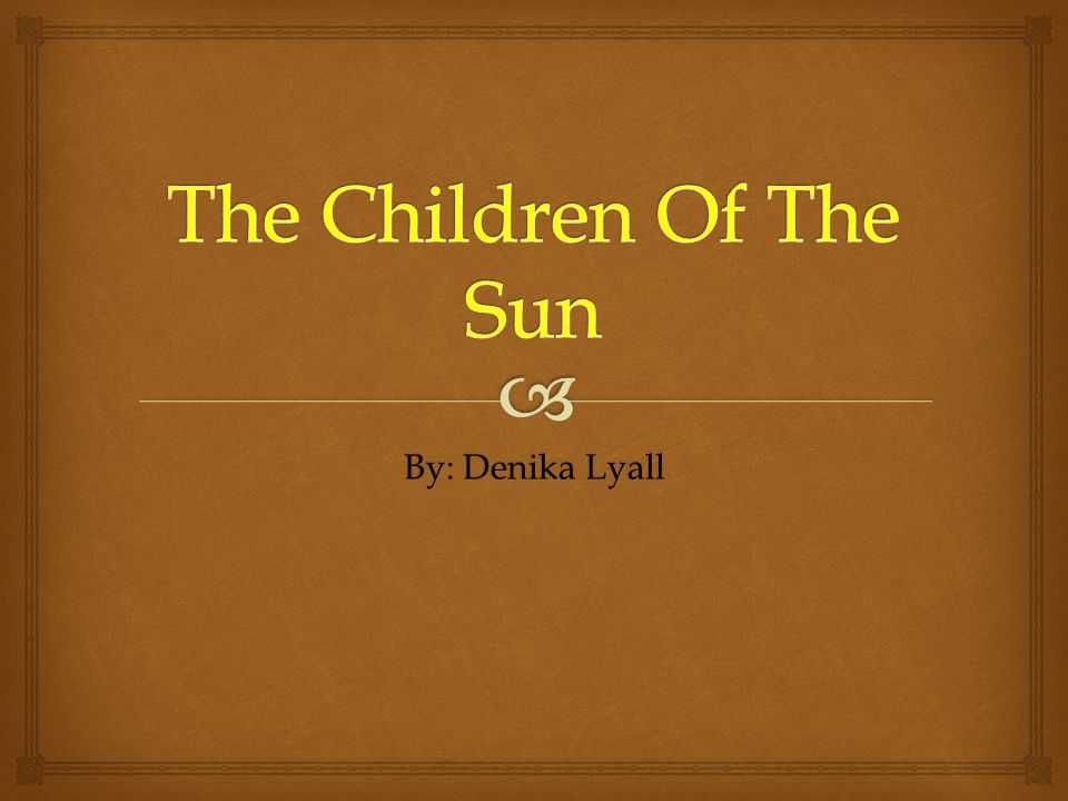 The Children Of The Sun By: Denika Lyall