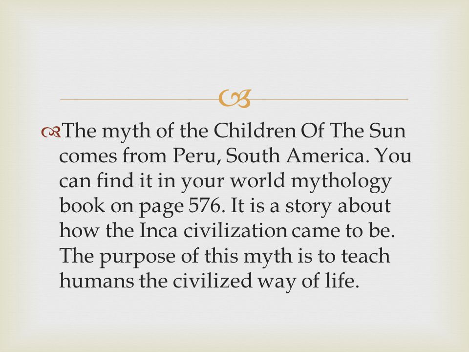 The myth of the Children Of The Sun comes from Peru, South America