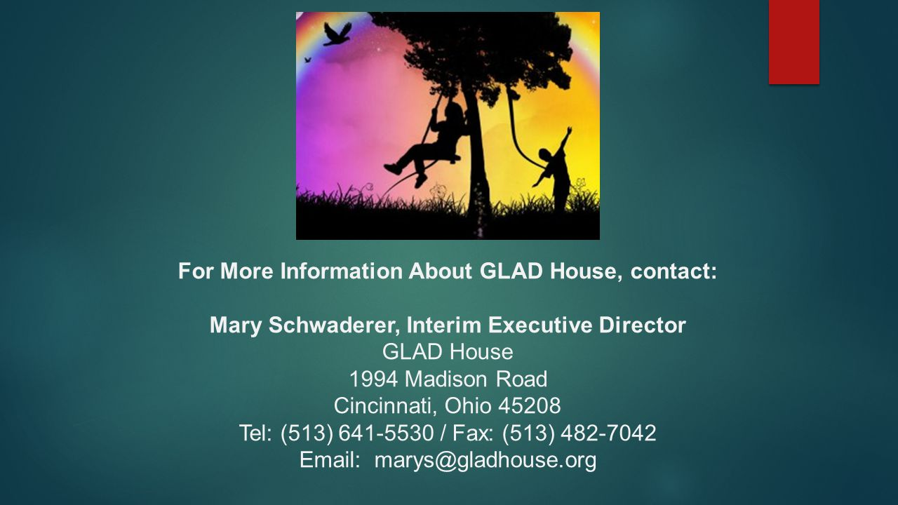For More Information About GLAD House, contact: