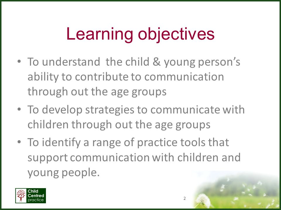 Learning objectives To understand the child & young person's ability to contribute to communication through out the age groups.