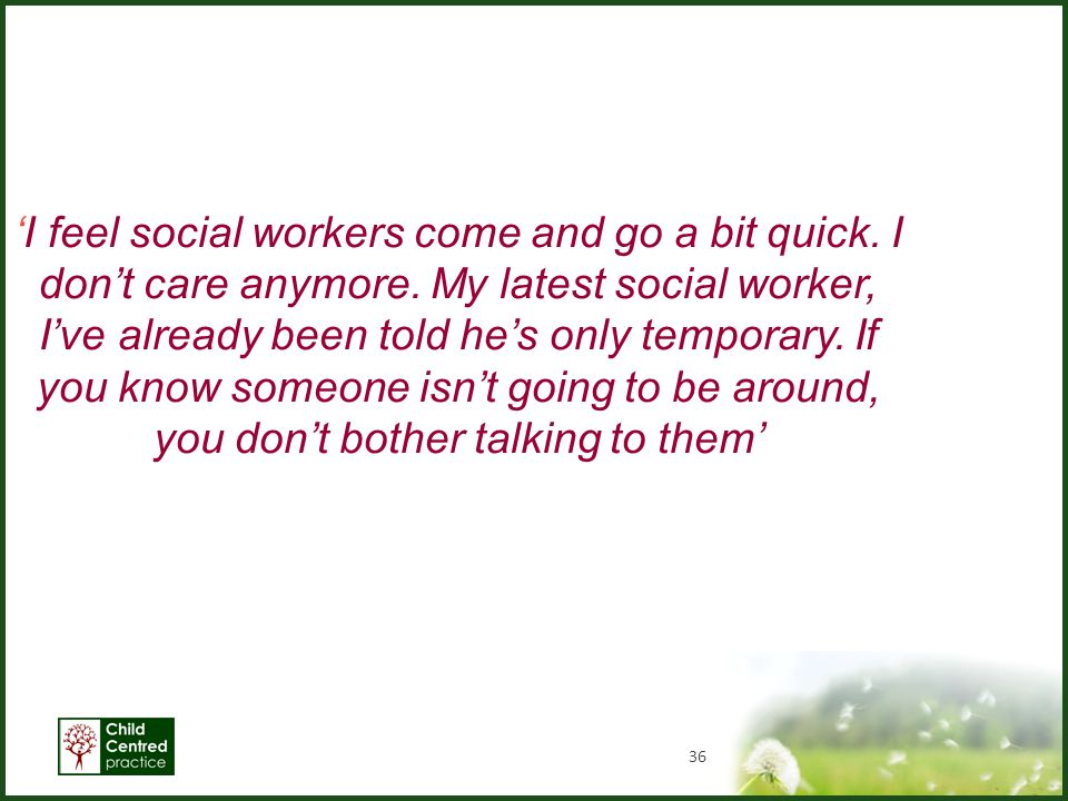 'I feel social workers come and go a bit quick. I don't care anymore