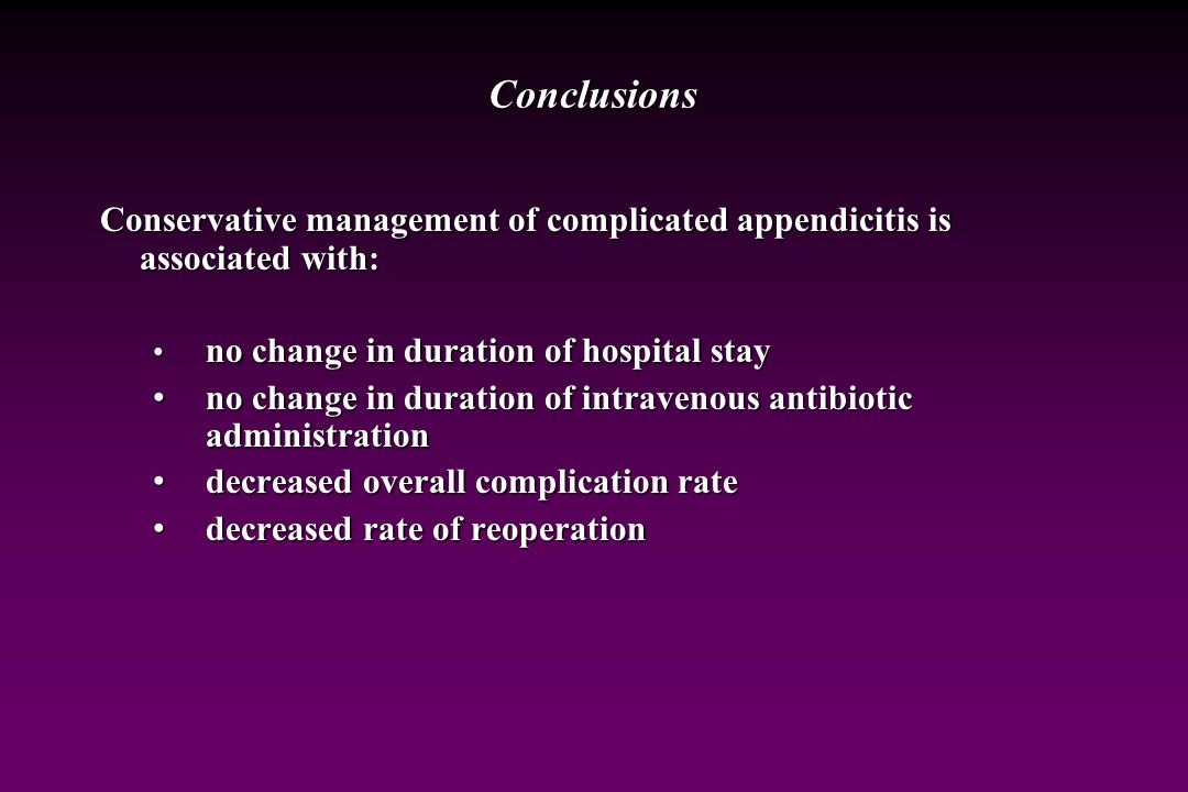 Conclusions Conservative management of complicated appendicitis is associated with: no change in duration of hospital stay.