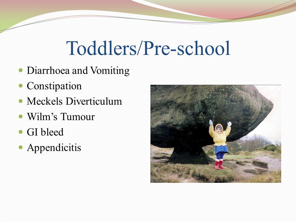Toddlers/Pre-school Diarrhoea and Vomiting Constipation