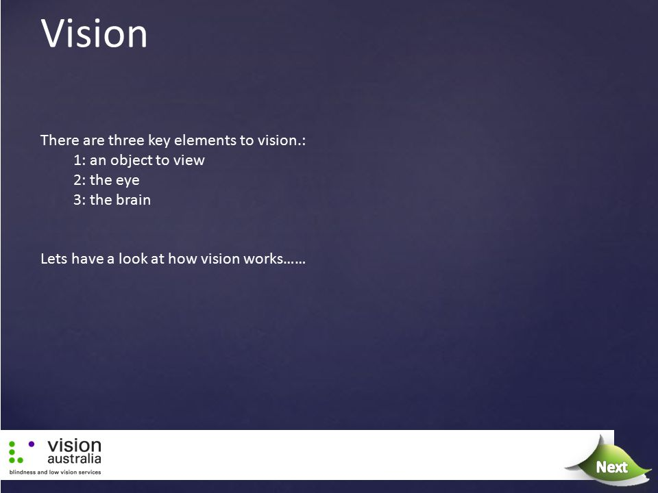 Vision Next There are three key elements to vision.: