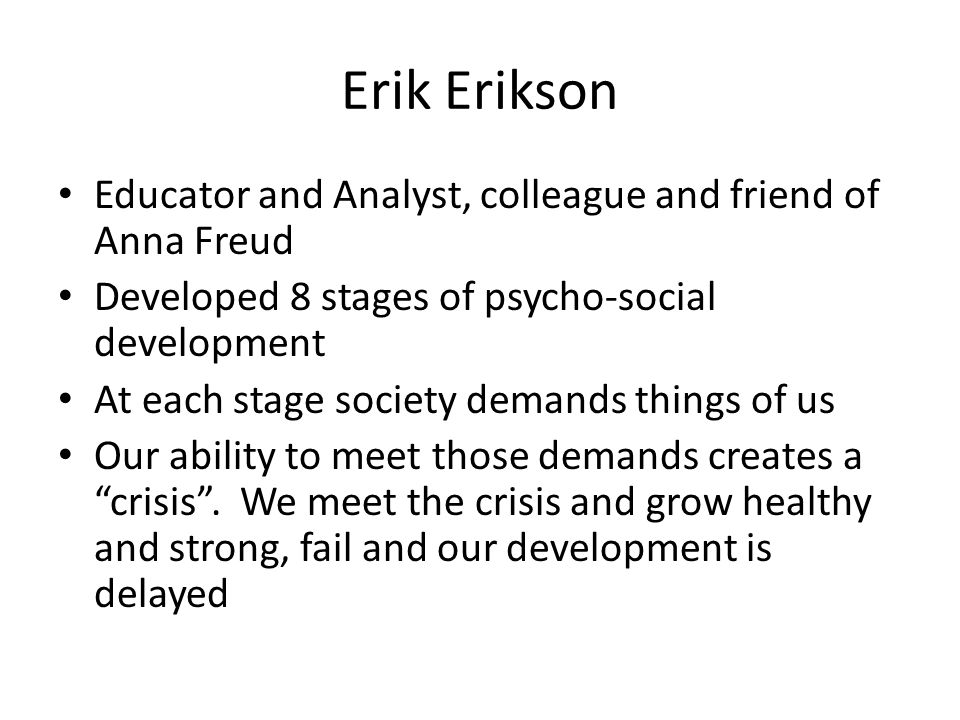 Erik Erikson Educator and Analyst, colleague and friend of Anna Freud