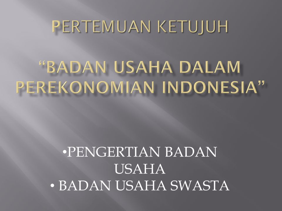 Pertemuan ketujuh BADAN USAHA DALAM PEREKONOMIAN INDONESIA