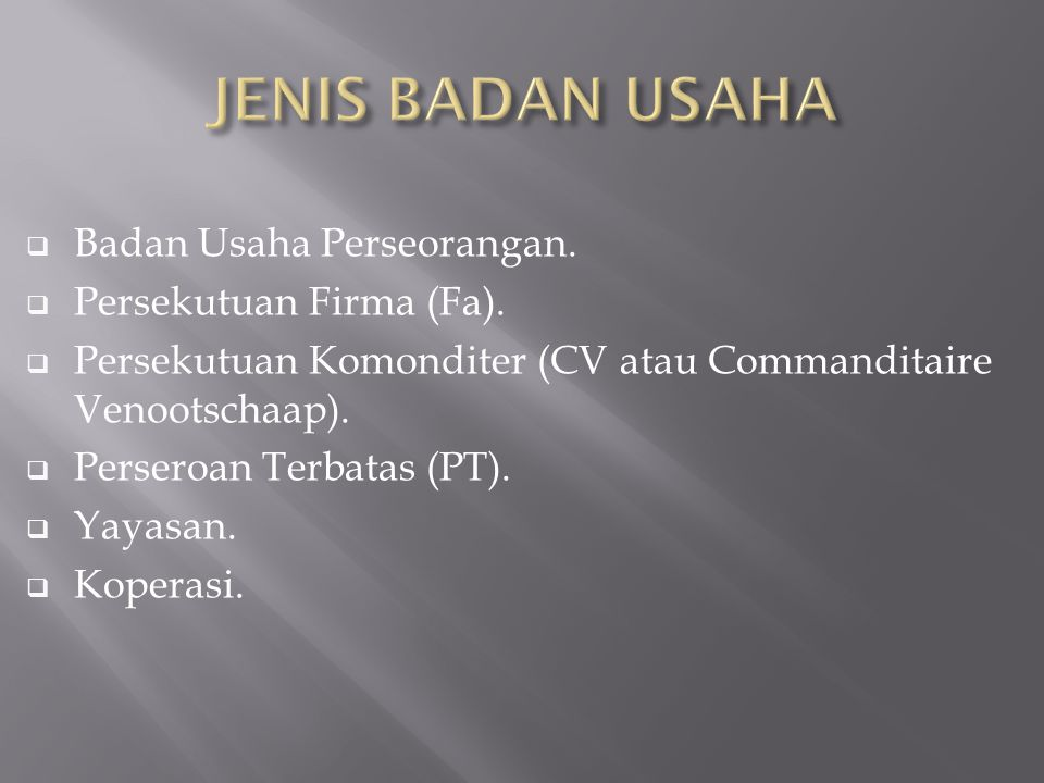 JENIS BADAN USAHA Badan Usaha Perseorangan. Persekutuan Firma (Fa).