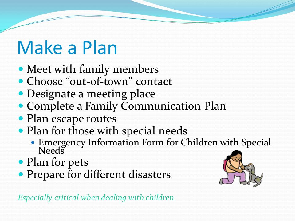 Make a Plan Meet with family members Choose out-of-town contact