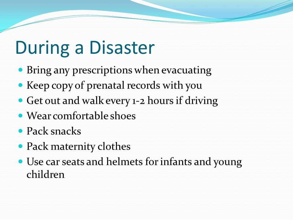 During a Disaster Bring any prescriptions when evacuating