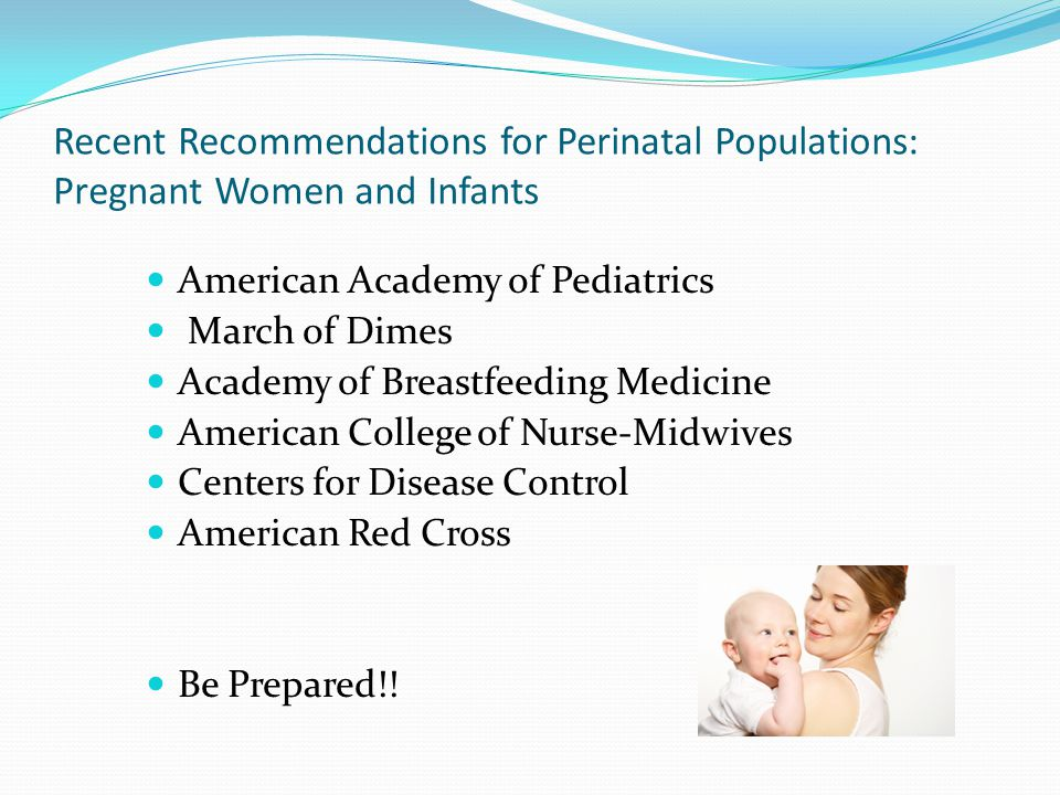 Recent Recommendations for Perinatal Populations: Pregnant Women and Infants
