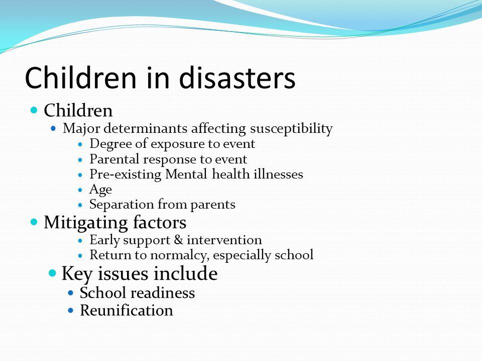 Children in disasters Key issues include Children Mitigating factors