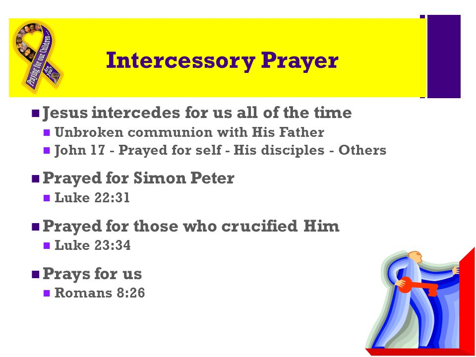 Intercessory Prayer Jesus intercedes for us all of the time