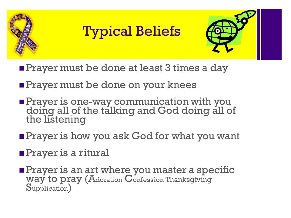 Typical Beliefs Prayer must be done at least 3 times a day