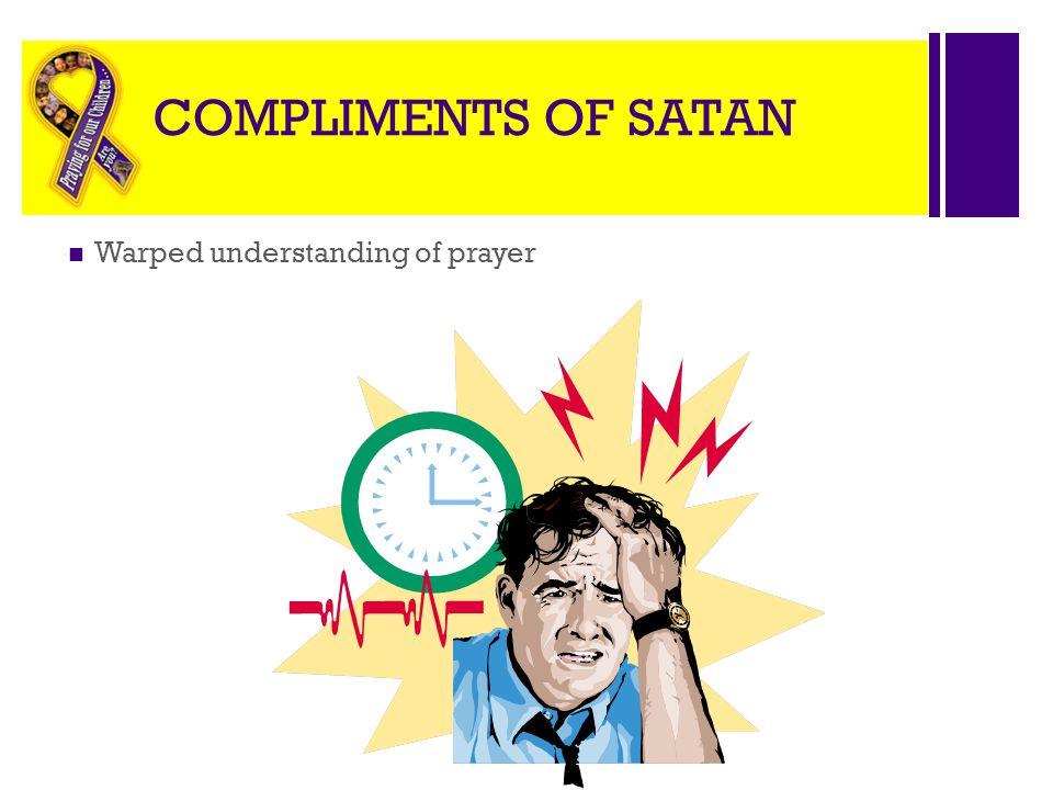 COMPLIMENTS OF SATAN Warped understanding of prayer