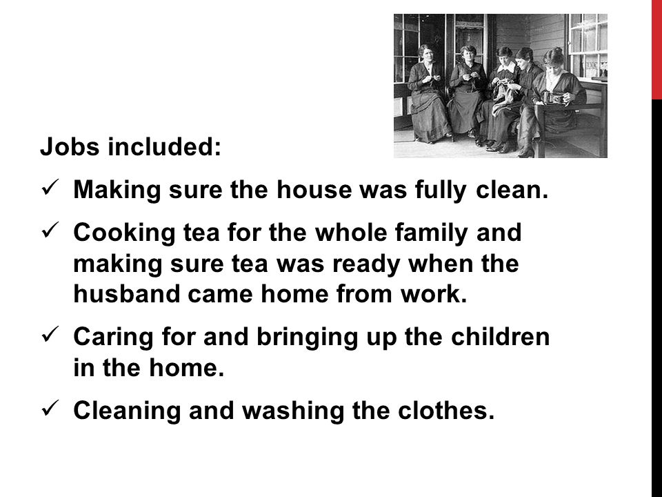 Jobs included: Making sure the house was fully clean.