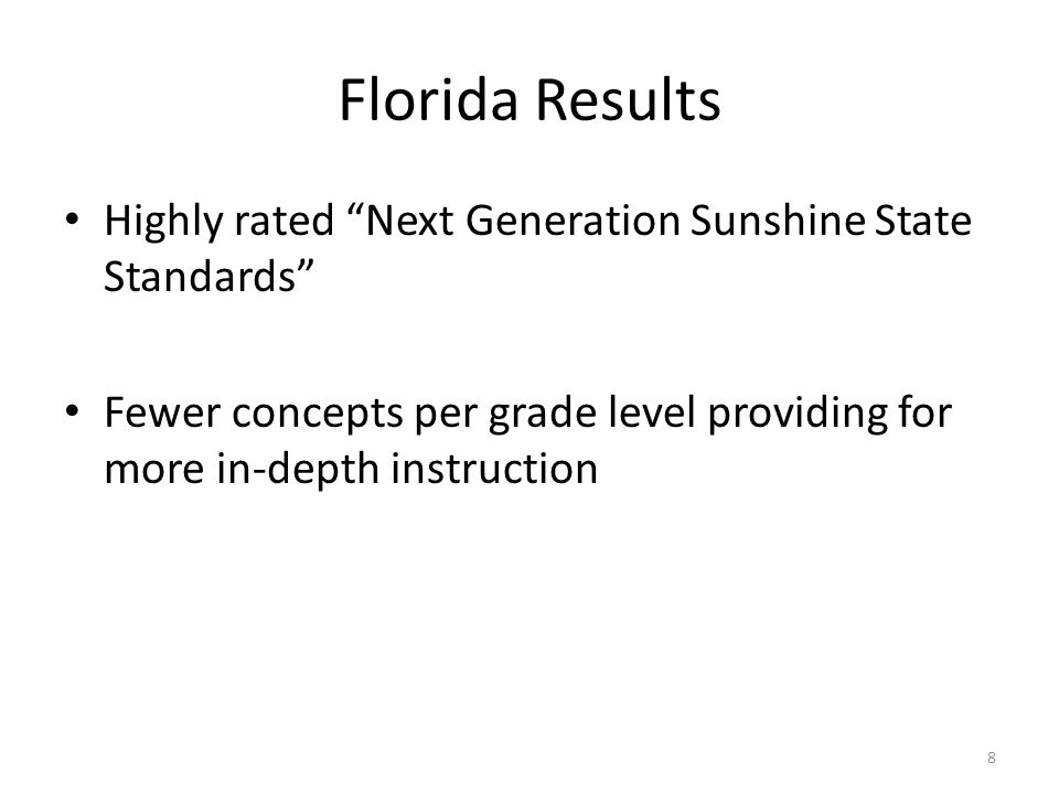 Florida Results Highly rated Next Generation Sunshine State Standards Fewer concepts per grade level providing for more in-depth instruction.