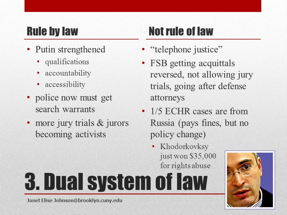 3. Dual system of law Rule by law Not rule of law Putin strengthened