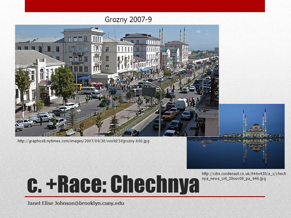c. +Race: Chechnya Grozny 2007-9 Janet Elise Johnson@brooklyn.cuny.edu