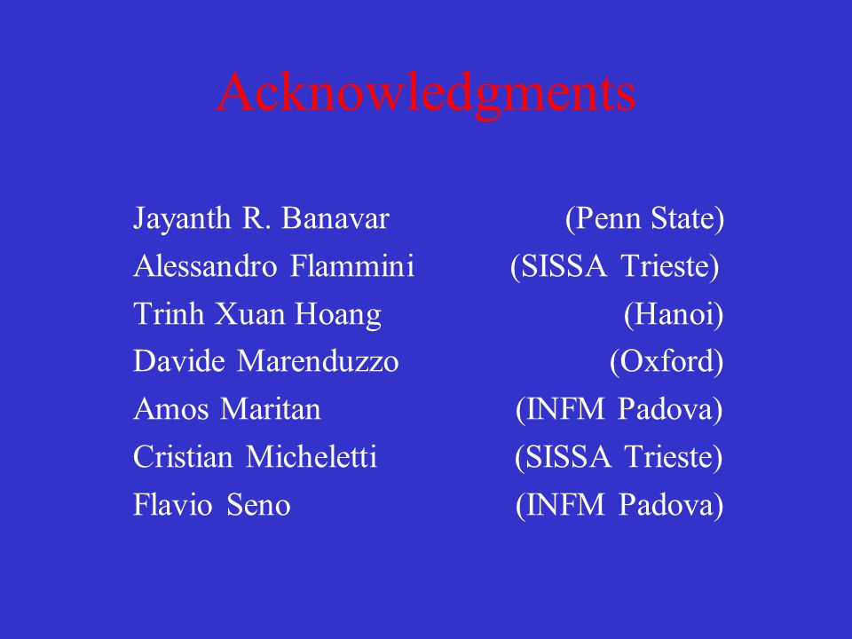 Acknowledgments Jayanth R. Banavar (Penn State)