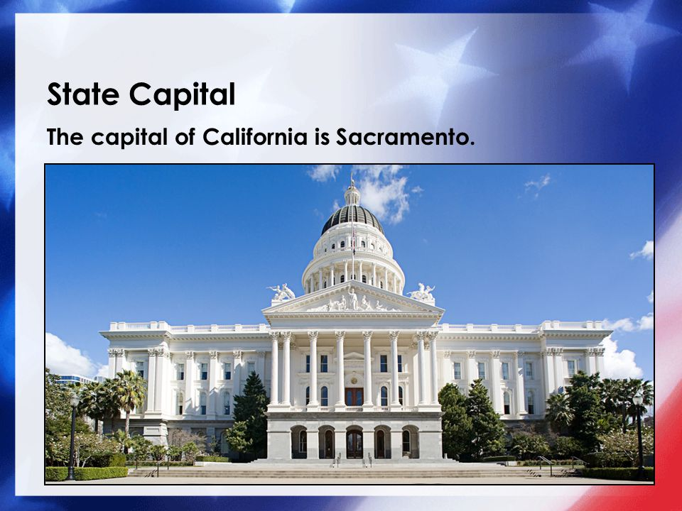 State Capital The capital of California is Sacramento.