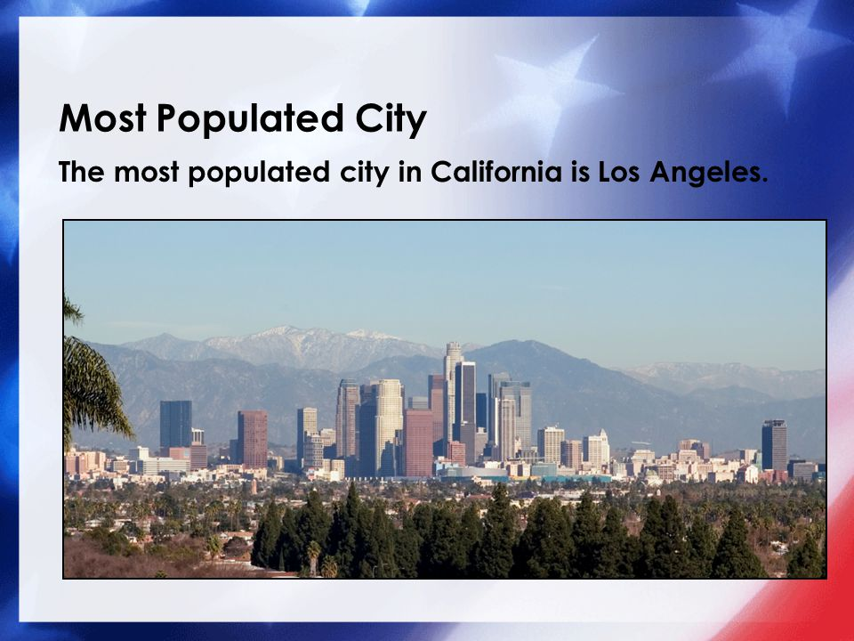 Most Populated City The most populated city in California is Los Angeles.