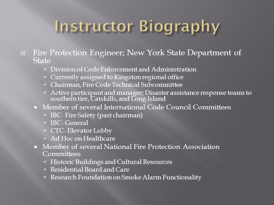 Instructor Biography Fire Protection Engineer; New York State Department of State. Division of Code Enforcement and Administration.