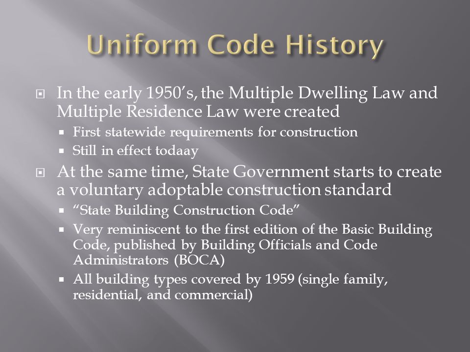 Uniform Code History In the early 1950's, the Multiple Dwelling Law and Multiple Residence Law were created.