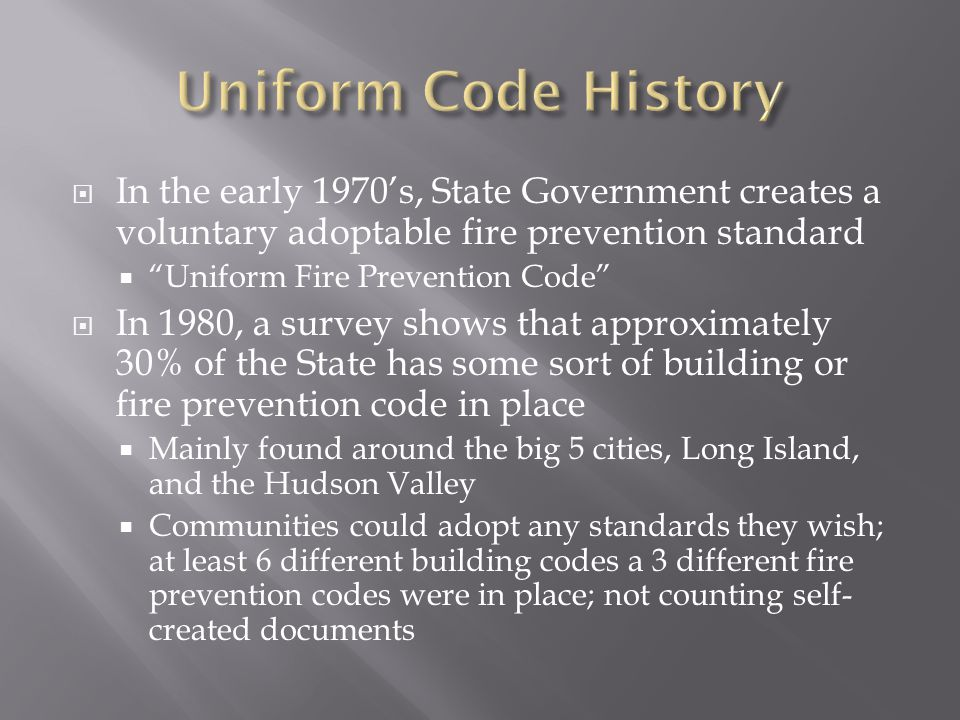 Uniform Code History In the early 1970's, State Government creates a voluntary adoptable fire prevention standard.
