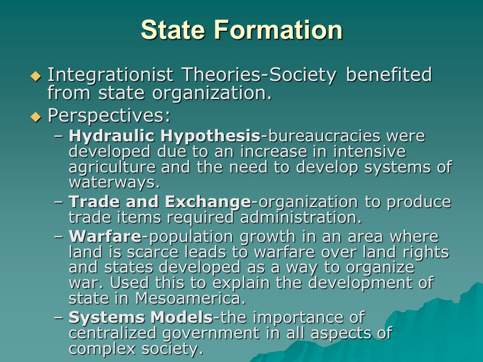 State Formation Integrationist Theories-Society benefited from state organization. Perspectives: