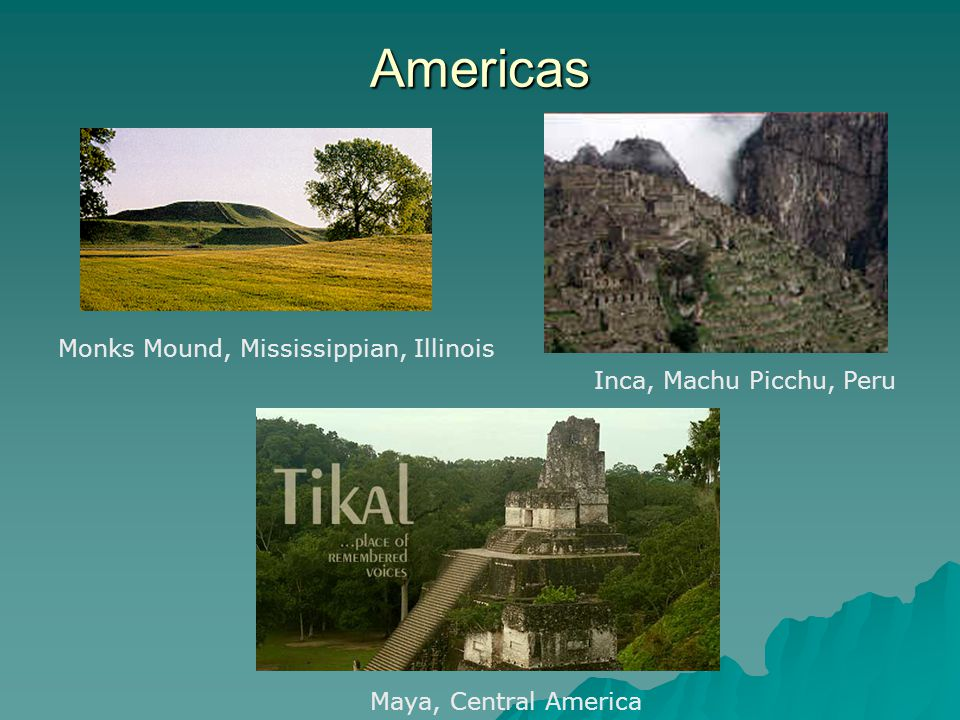 Americas Monks Mound, Mississippian, Illinois Inca, Machu Picchu, Peru