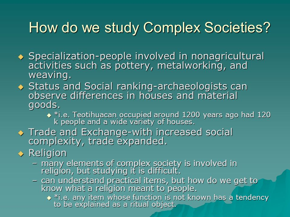 How do we study Complex Societies